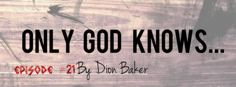 Podcast Episode #21: Only God Knows (@dioninfinite)