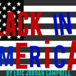 Poetry: 'Black In America' By Eric Jordan Campbell (@IntellectsRUs)