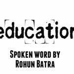 Spoken Word + Lyrics:  'EDUCATION' By @RohunBatra