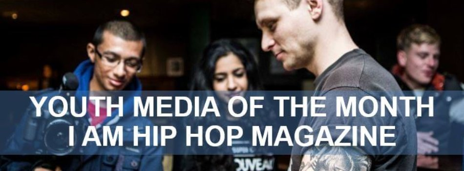 I Am Hip Hop Magazine Youth Media of The Month @YouthMediaA