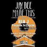 Event: JAY DEE MADE THIS featuring  ILLA J | Frank N Dank | Slum Village's T3 | Frank Nitt (Delicious Vinyl) | C Minus & Que D