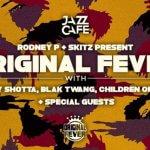 EVENT | Rodney P (@RodneyP_UK) & Skitz present 'Original Fever' With Harry Shotta (@HarryShotta) , Blak Twang (@BlakTwang) and more @TheJazzCafe !