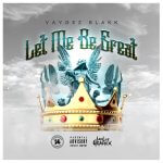 Vaygez Blakk Let Me Be Great Cover (1)