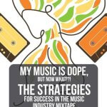 NEW BOOK | My Music Is Dope, But Now What!?!: The Strategies for Success in the Music Industry Mixtape