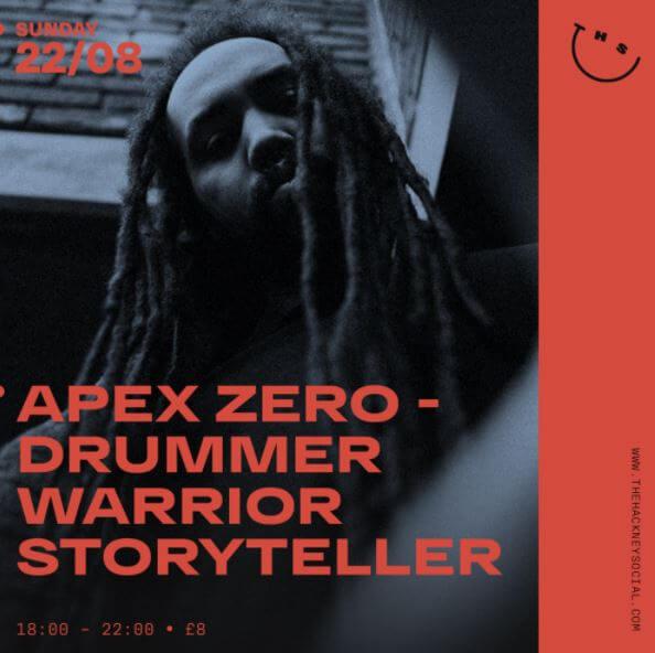 EVENT | APEX ZERO 'DRUMMER WARRIOR STORYTELLER' 22ND AUGUST AT HACKNEY SOCIAL